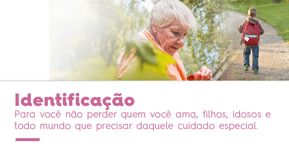 Identificação - Para você não perder quem você ama, filhos, idosos, e todo o mundo  que precisar daquele cuidado especial.